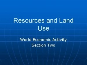 Resources and Land Use World Economic Activity Section