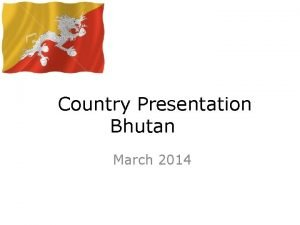 Country Presentation Bhutan March 2014 Bhutan Procurement System