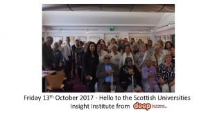 Friday 13 th October 2017 Hello to the