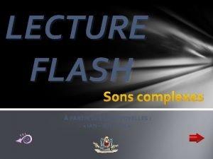 LECTURE FLASH Sons complexes PARTIR DES SONS VOYELLES