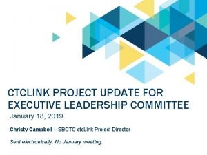 CTCLINK PROJECT UPDATE FOR EXECUTIVE LEADERSHIP COMMITTEE January