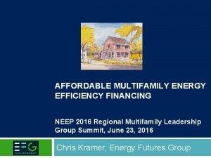 AFFORDABLE MULTIFAMILY ENERGY EFFICIENCY FINANCING NEEP 2016 Regional