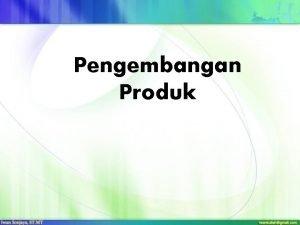 Pengembangan Produk Outline Membangun rencana pengembangan produk baru