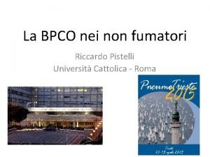La BPCO nei non fumatori Riccardo Pistelli Universit