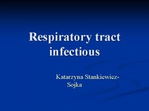 Respiratory tract infectious Katarzyna Stankiewicz Sojka Respiratory tract