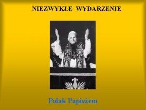 NIEZWYKE WYDARZENIE Polak Papieem Papie Pielgrzym KOCHA BOGA