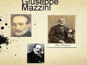Giuseppe Mazzini Chi era Giuseppe Mazzini Nato a
