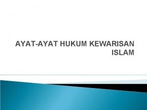 AYATAYAT HUKUM KEWARISAN ISLAM Hukum kewarisan Islam diatur