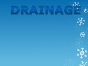 DRAINAGE DRAINAGE The term drainage describes the river