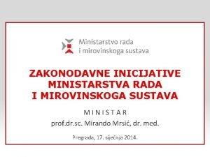 ZAKONODAVNE INICIJATIVE MINISTARSTVA RADA I MIROVINSKOGA SUSTAVA MINISTAR