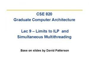 CSE 820 Graduate Computer Architecture Lec 9 Limits