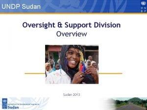 UNDP Sudan Oversight Support Division Overview Sudan 2013