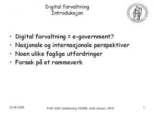 Digital forvaltning Introduksjon Digital forvaltning egovernment Nasjonale og