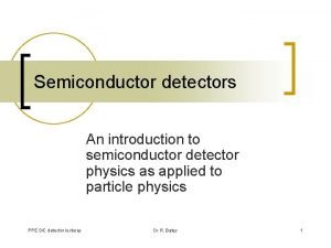 Semiconductor detectors An introduction to semiconductor detector physics