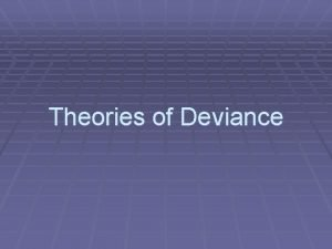 Theories of Deviance Differentiation Deviance differentiation refers to