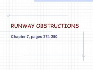 RUNWAY OBSTRUCTIONS Chapter 7 pages 274 290 Runway