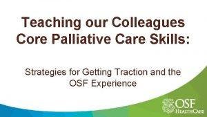 Teaching our Colleagues Core Palliative Care Skills Strategies