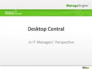 Desktop Central In IT Managers Perspective Agenda Desktop