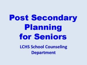 Post Secondary Planning for Seniors LCHS School Counseling