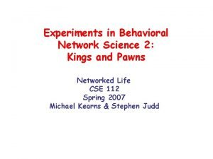 Experiments in Behavioral Network Science 2 Kings and