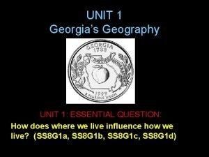 UNIT 1 Georgias Geography UNIT 1 ESSENTIAL QUESTION