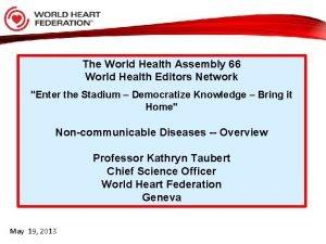 The World Health Assembly 66 World Health Editors