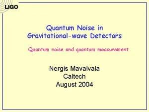 Quantum Noise in Gravitationalwave Detectors Quantum noise and