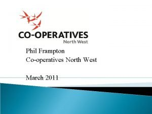 Phil Frampton Cooperatives North West March 2011 Phil