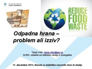 Odpadna hrana problem ali izziv Tanja Vidic tanja