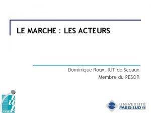 LE MARCHE LES ACTEURS Dominique Roux IUT de