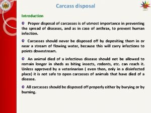 Carcass disposal Introduction Proper disposal of carcasses is