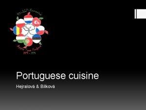 Portuguese cuisine Hejralov Blkov Basic characteristics of Portuguese