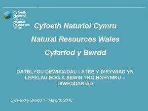 Cyfoeth Naturiol Cymru Natural Resources Wales Cyfarfod y
