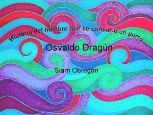 Osvaldo Dragn Siam Obregn Biografa de Osvaldo Dragn