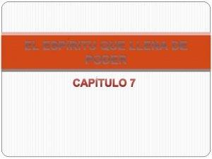 EL ESPRITU QUE LLENA DE PODER CAPTULO 7
