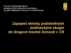 POLICIE ESK REPUBLIKY NRODN PROTIDROGOV CENTRLA SLUBY KRIMINLN
