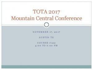 TOTA 2017 Mountain Central Conference NOVEMBER 17 2017