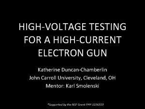 HIGHVOLTAGE TESTING FOR A HIGHCURRENT ELECTRON GUN Katherine