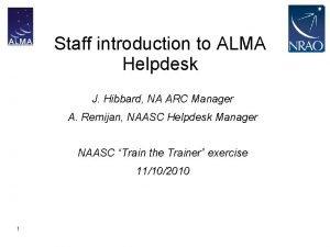 Staff introduction to ALMA Helpdesk J Hibbard NA