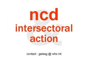 ncd intersectoral action contact galeag who int ncd