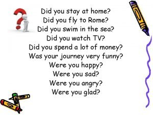 Did you stay at home Did you fly