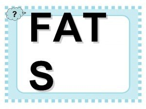 FAT S Fat 101 1 Fat is a