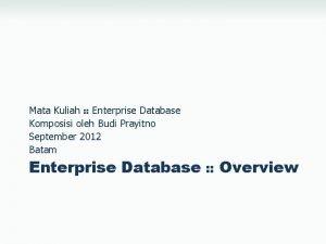 Mata Kuliah Enterprise Database Komposisi oleh Budi Prayitno
