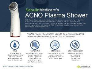 Seoulin Medicares ACNO Plasma Shower ACNO Plasma shower