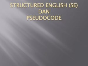 STRUCTURED ENGLISH SE DAN PSEUDOCODE Structured English SE
