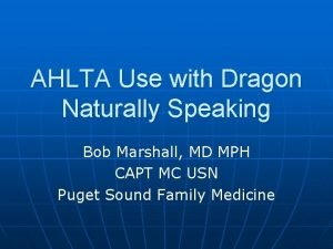 AHLTA Use with Dragon Naturally Speaking Bob Marshall