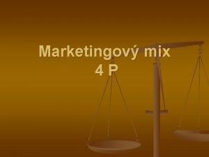Marketingov mix 4 P Marketingovho mix 4 P