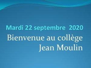 Mardi 22 septembre 2020 Bienvenue au collge Jean