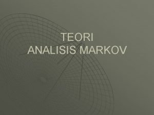 TEORI ANALISIS MARKOV Pendahuluan u u Analisis Markov