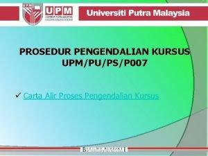 PROSEDUR PENGENDALIAN KURSUS UPMPUPSP 007 Carta Alir Proses